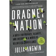 Dragnet Nation A Quest for Privacy, Security, and Freedom in a World of Relentless Surveillance by Angwin, Julia, 9781250060860