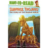 Surprise, Trojans! The Story of the Trojan Horse by Holub, Joan; Jones, Dani, 9781481420860