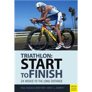 Start to Finish: 24 Weeks to an Endurance Triathlon by Huddle, Paul; Frey, Roch, 9781782550860