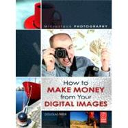 Microstock Photography : How to Make Money from Your Digital Images by Freer, Douglas, 9780080560861