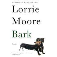 Bark by Moore, Lorrie, 9780307740861