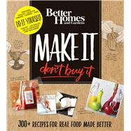 Better Homes and Gardens Make It, Don't Buy It by Better Homes and Gardens Books, 9780544800861