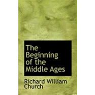 The Beginning of the Middle Ages by Church, Richard William, 9780554940861