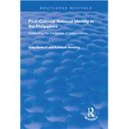 Post-Colonial National Identity in the Philippines: Celebrating the Centennial of Independence by Bankoff,Greg, 9781138730861