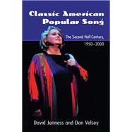 Classic American Popular Song: The Second Half-Century, 1950-2000 by Jenness,David, 9781138970861