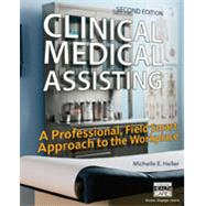 Clinical Medical Assisting A Professional, Field Smart Approach to the Workplace by Heller, Michelle, 9781305110861