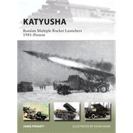 Katyusha Russian Multiple Rocket Launchers 1941–Present by Prenatt, Jamie; Hook, Adam, 9781472810861