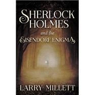 Sherlock Holmes and the Eisendorf Enigma by Millett, Larry, 9781517900861