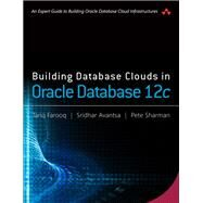 Building Database Clouds in Oracle 12c by Farooq, Tariq; Avantsa, Sridhar; Sharman, Pete, 9780134310862