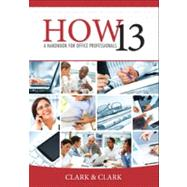 HOW 13 A Handbook for Office Professionals by Clark, James L.; Clark, Lyn R., 9781111820862
