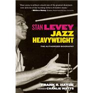 Stan Levey Jazz Heavyweight by Hayde, Frank R.; Watts, Charlie, 9781595800862