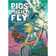 Pigs Might Fly by Abadzis, Nick; Dye, Jerel, 9781626720862