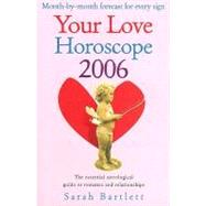 Your Love Horoscope 2006 : Your Essential Astrological Guide to Romance and Relationships by Bartlett, Sarah, 9780007200863