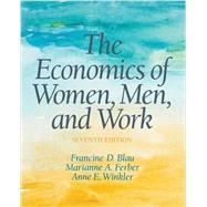 The Economics of Women, Men, and Work by Blau, Francine; Ferber, Marianne; Winkler, Anne, 9780190670863