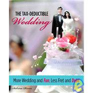 The Tax-Deductible Wedding More Wedding and Fun, Less Fret and Debt by Rivers, Sabrina; Hollander, Nicole, 9780762750863