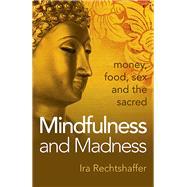 Mindfulness and Madness by Rechtshaffer, Ira, Ph.D., 9781785350863