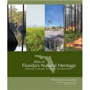 Atlas of Florida's Natural Heritage: Biodiversity, Landscapes, Stewardship, & Opportunities by Florida Natural Areas Inventory, Institute of Science & Public Affairs, Florida State University, 9780960670864