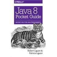 Java 8 Pocket Guide by Liguori, Robert; Liguori, Patricia, 9781491900864