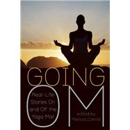 Going Om Real-Life Stories on and Off the Yoga Mat by Carroll, Melissa; Strayed, Cheryl, 9781936740864