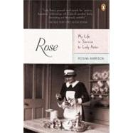 Rose : My Life in Service to Lady Astor by Harrison, Rosina, 9780143120865