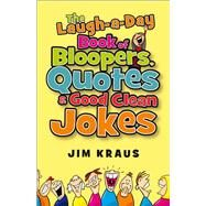 The Laugh-a-Day Book of Bloopers, Quotes & Good Clean Jokes by Kraus, Jim, 9780800720865