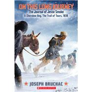 On This Long Journey, the Journal of Jesse Smoke, a Cherokee Boy, the Trail of Tears, 1838 by Bruchac, Joseph, 9780545530866