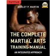The Complete Martial Arts Training Manual: An Integrated Approach by Martin, Ashley P., 9780804840866