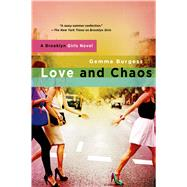 Love and Chaos A Brooklyn Girls Novel by Burgess, Gemma, 9781250000866