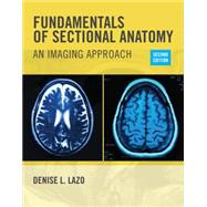 Fundamentals of Sectional Anatomy An Imaging Approach by Lazo, Denise L., 9781133960867