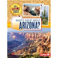 What's Great About Arizona? by Hirsch, Rebecca E., 9781467760867