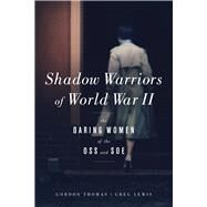 Shadow Warriors of World War II by Thomas, Gordon; Lewis, Greg, 9781613730867