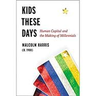 Kids These Days by Harris, Malcolm, 9780316510868