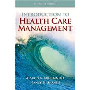 Introduction to Health Care Management by Buchbinder, Sharon B.; Shanks, Nancy H., 9780763790868