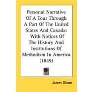 Personal Narrative of a Tour Through a Part of the United States and Canad : With Notices of the History and Institutions of Methodism in America (184 by Dixon, James, II, 9780548640869