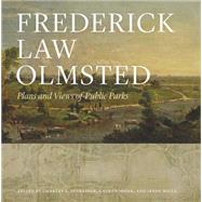 Frederick Law Olmsted: Plans and Views of Public Parks by Olmsted, Frederick Law; Beveridge, Charles E.; Meier, Lauren; Mills, Irene, 9781421410869