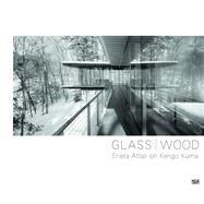 Glass / Wood by Attali, Erieta; Kuma, Kengo (CON), 9783775740869