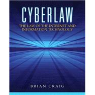 Cyberlaw The Law of the Internet and Information Technology by Craig, Brian, 9780132560870