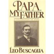 Papa, My Father A Celebration of Dads by Buscaglia, Leo, 9781556420870