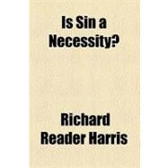 Is Sin a Necessity? by Harris, Richard Reader, 9780217930871