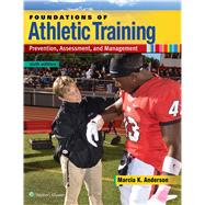 Foundations of Athletic Training Prevention, Assessment, and Management by Anderson, Marcia K, 9781496330871
