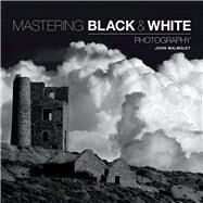 Mastering Black & White Photography by Walmsley, John, 9781781450871