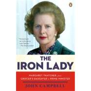 The Iron Lady Margaret Thatcher, from Grocer's Daughter to Prime Minister by Campbell, John; Freeman, David, 9780143120872