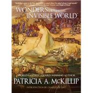 Wonders of the Invisible World by McKillip, Patricia A, 9781616960872