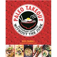 Paleo Takeout: Restaurant Favorites Without the Junk by Crandall, Russ; Cao, Giang; Boake, Alex, 9781628600872
