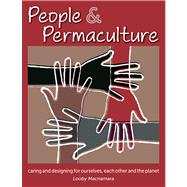 People and Permaculture : Caring and Designing for Ourselves, Each Other and the Planet by Macnamara, Looby, 9781856230872