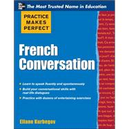 Practice Makes Perfect French Conversation by Kurbegov, Eliane, 9780071770873