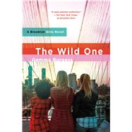 The Wild One A Brooklyn Girls Novel by Burgess, Gemma, 9781250000873