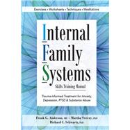 Internal Family Systems Skills Training Manual by Anderson, Frank G., M.D.; Sweezy, Martha, Ph.D.; Schwartz, Richard C., Ph.D., 9781683730873