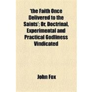 The Faith Once Delivered to the Saints by Fox, John, 9781154510874