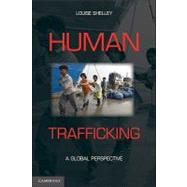 Human Trafficking: A Global Perspective by Louise Shelley, 9780521130875